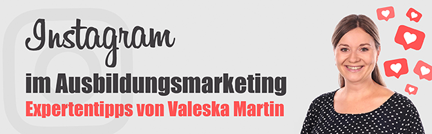 Instagram im Ausbildungsmarketing - Expertentipps von Valeska Martin